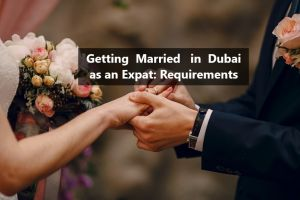 Getting Married in Dubai as an Expat: Requirements