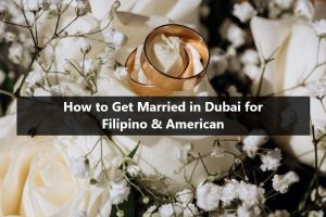 How to Get Married in Dubai for Filipino and American