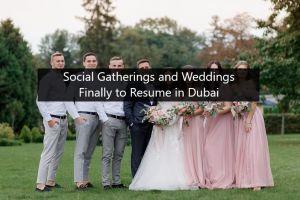 Social Gatherings and Weddings Finally to Resume in Dubai uae