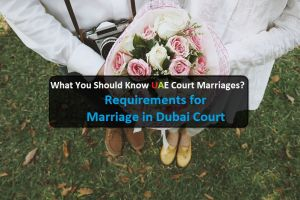 What are the Requirements for marriage in Dubai court