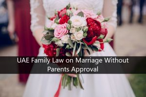 UAE Family Law on Marriage Without Parents Approval