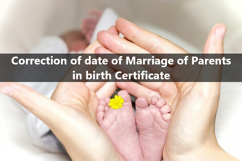 how to Correct Parents Date of Marriage in Birth Certificate