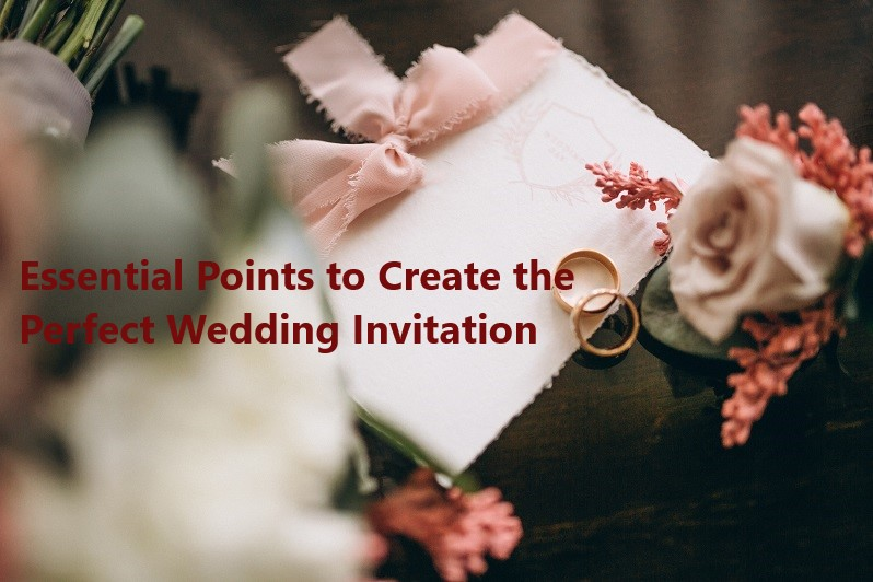 Essential Points to Create the Perfect Wedding Invitation
